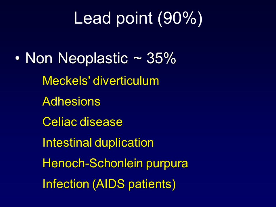 Lead point (90%) Non Neoplastic ~ 35% Meckels diverticulum Adhesions