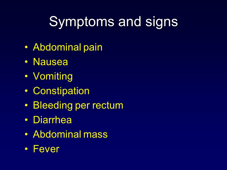 Symptoms and signs Abdominal pain Nausea Vomiting Constipation