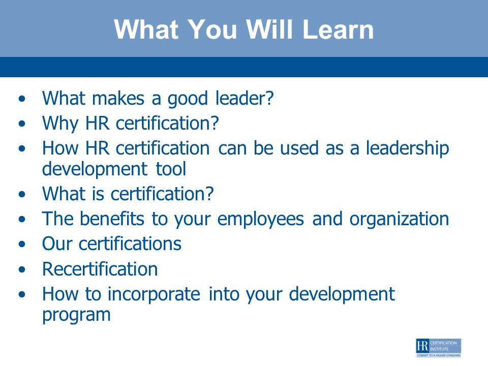What You Will Learn What makes a good leader Why HR certification