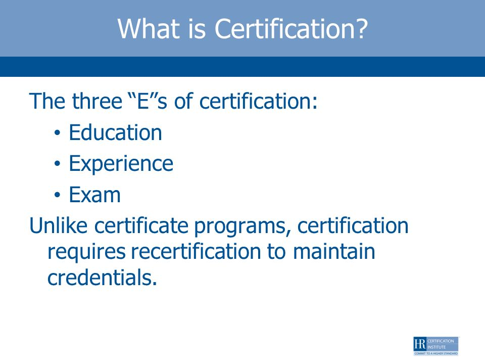 What is Certification The three E s of certification: Education