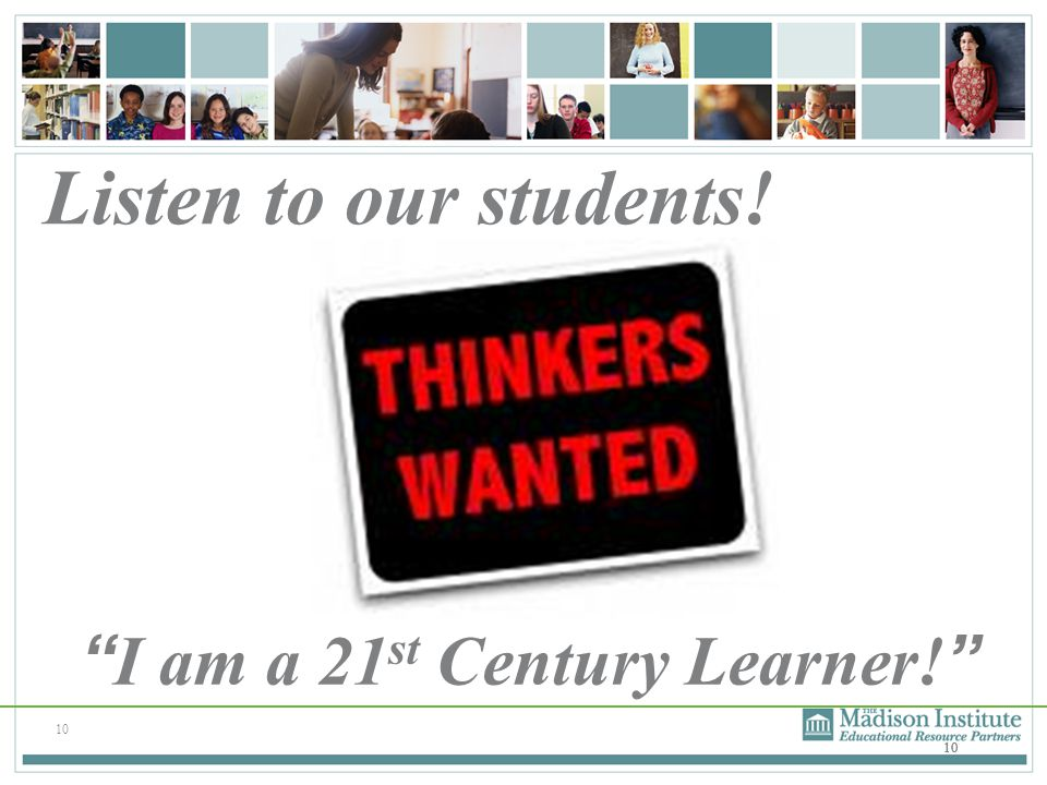 Listen to our students! I am a 21st Century Learner! 10 10 10 10