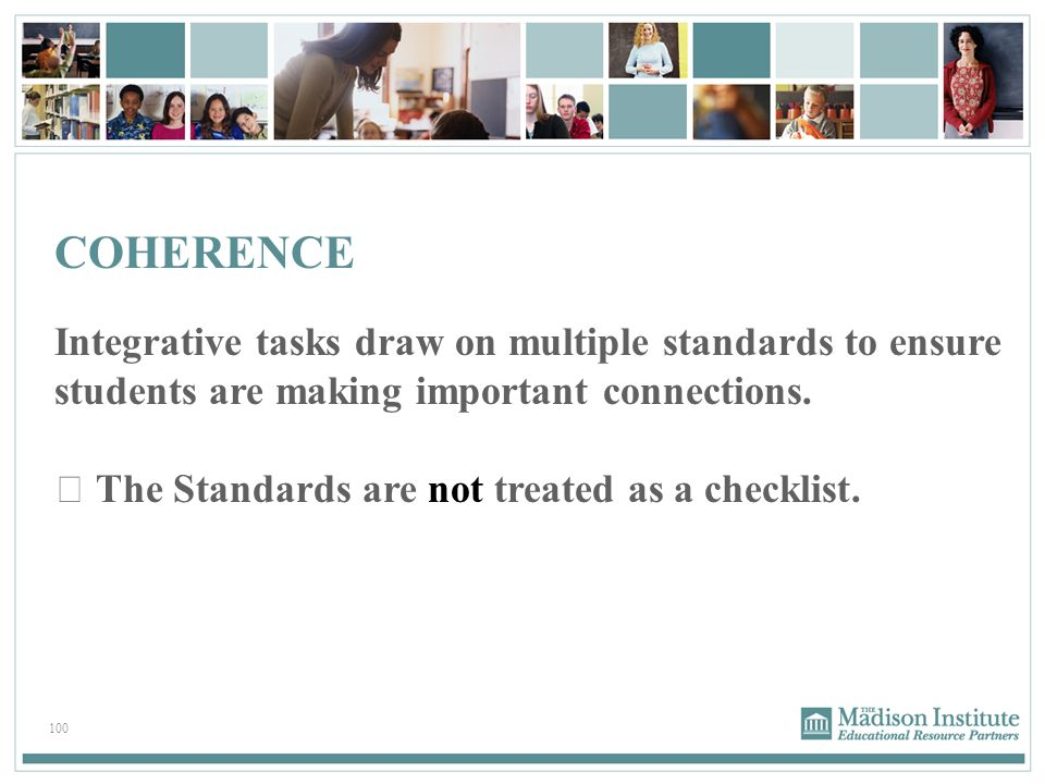 COHERENCE Integrative tasks draw on multiple standards to ensure students are making important connections.