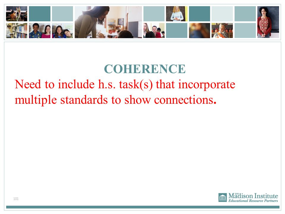 COHERENCE Need to include h.s. task(s) that incorporate multiple standards to show connections.
