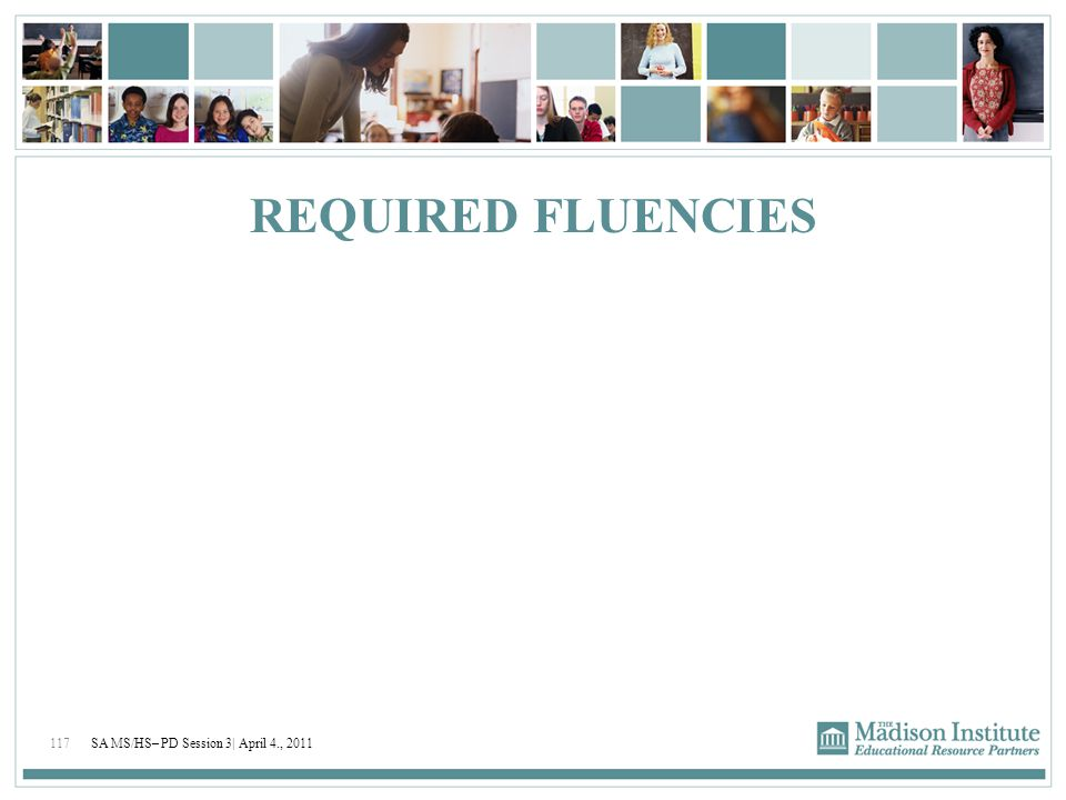 REQUIRED FLUENCIES SA MS/HS– PD Session 3| April 4., 2011