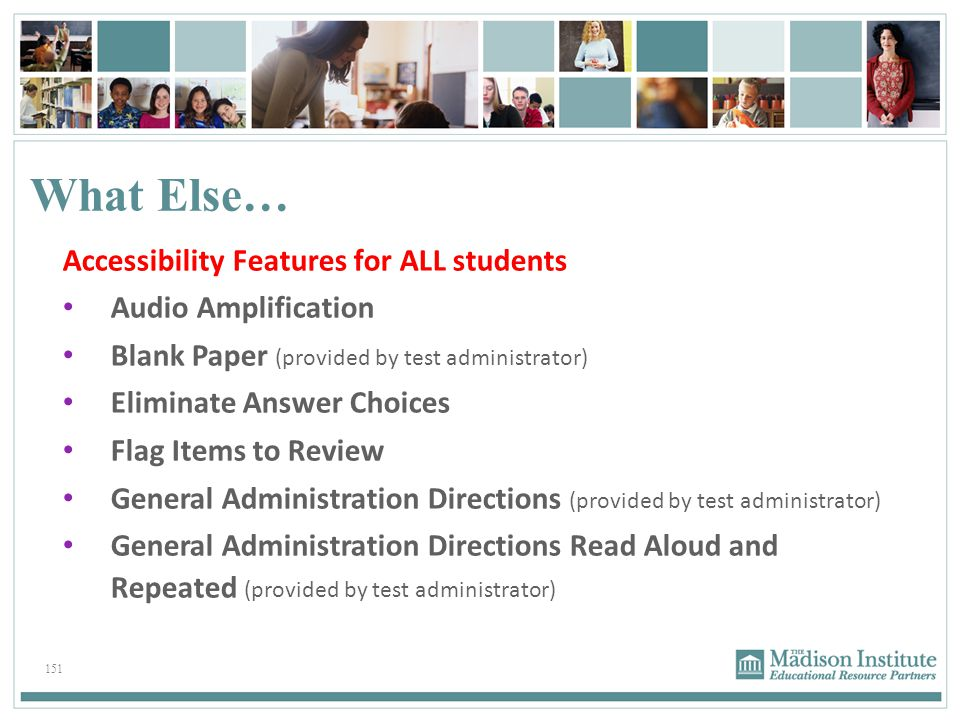 What Else… Accessibility Features for ALL students. Audio Amplification. Blank Paper (provided by test administrator)