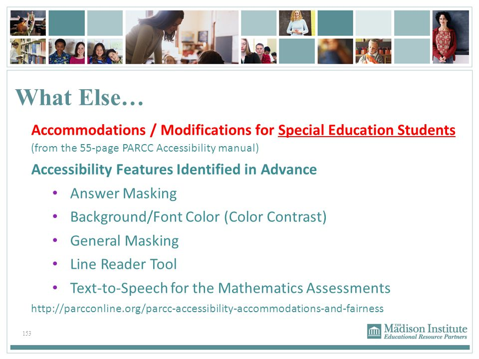 What Else… Accommodations / Modifications for Special Education Students (from the 55-page PARCC Accessibility manual)
