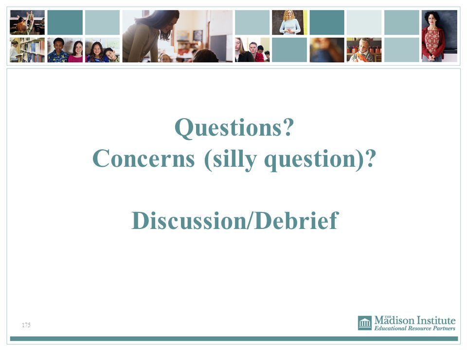 Questions Concerns (silly question) Discussion/Debrief
