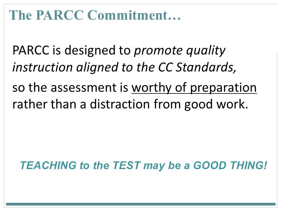 The PARCC Commitment… PARCC is designed to promote quality instruction aligned to the CC Standards,