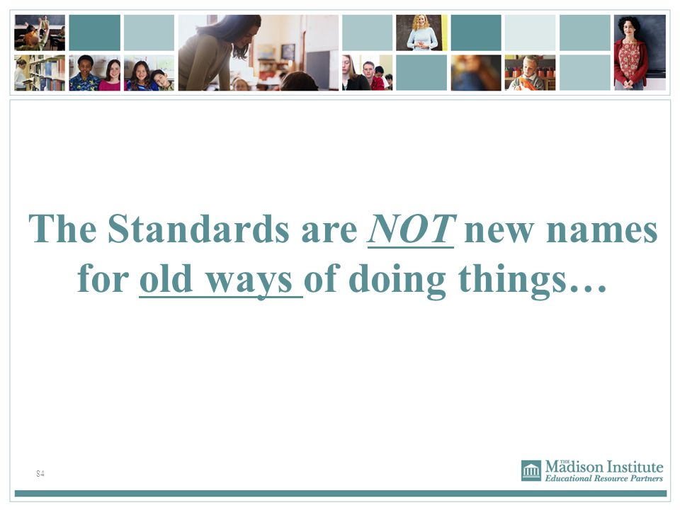 The Standards are NOT new names for old ways of doing things…