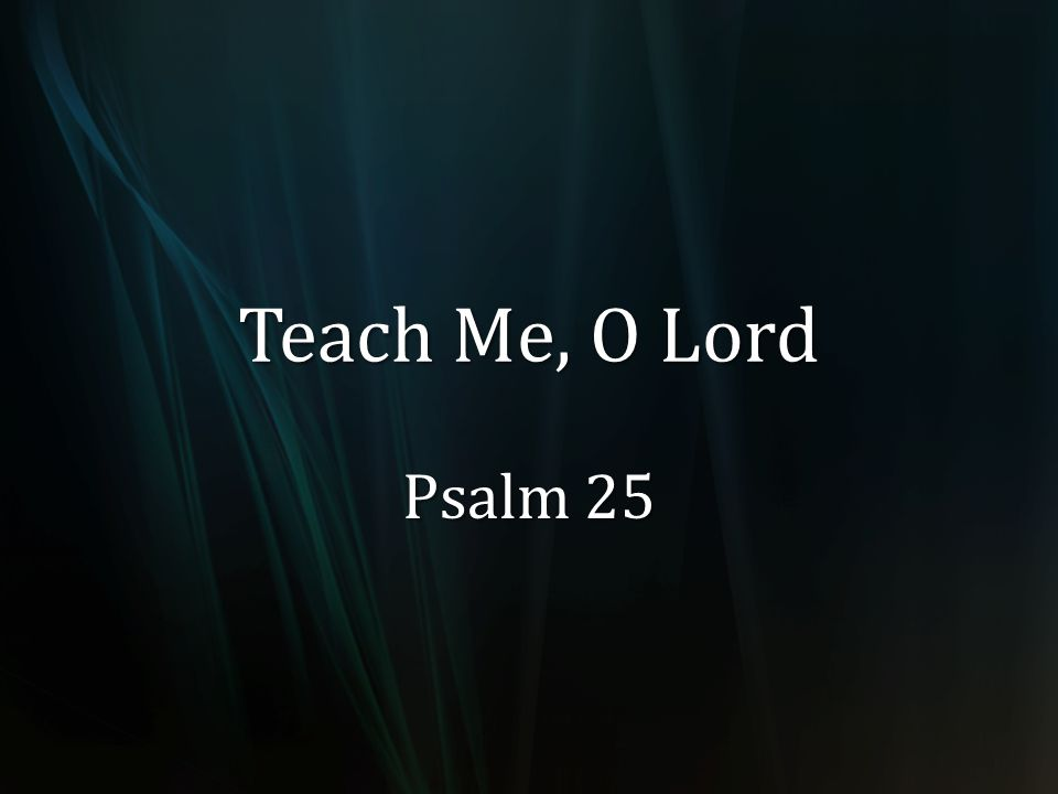 Teach Me, O Lord Psalm 25