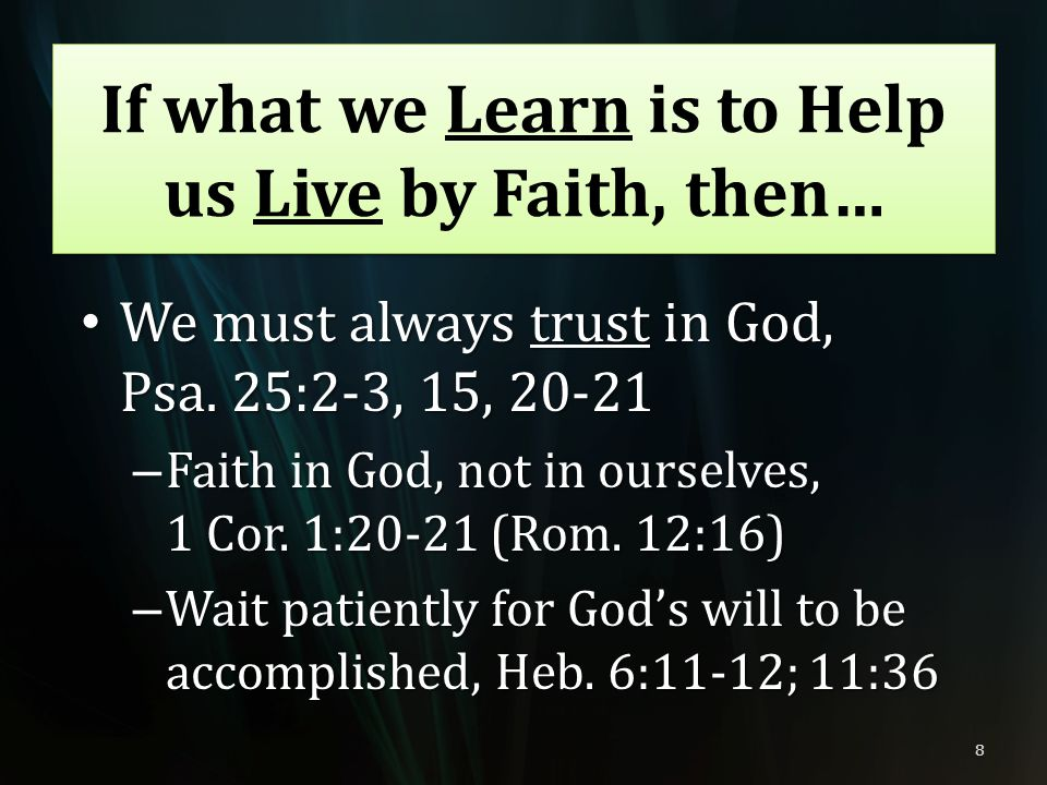 If what we Learn is to Help us Live by Faith, then…