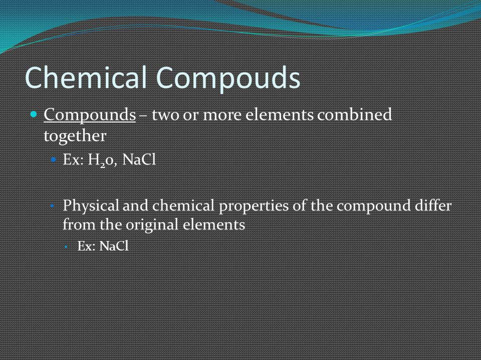 Chemical Compouds Compounds – two or more elements combined together