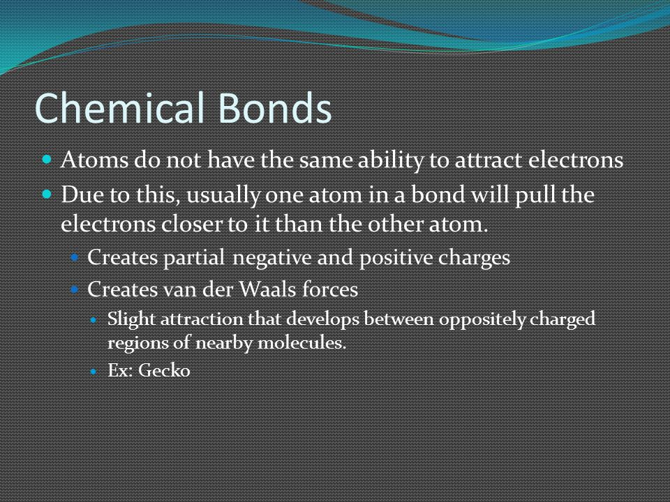 Chemical Bonds Atoms do not have the same ability to attract electrons