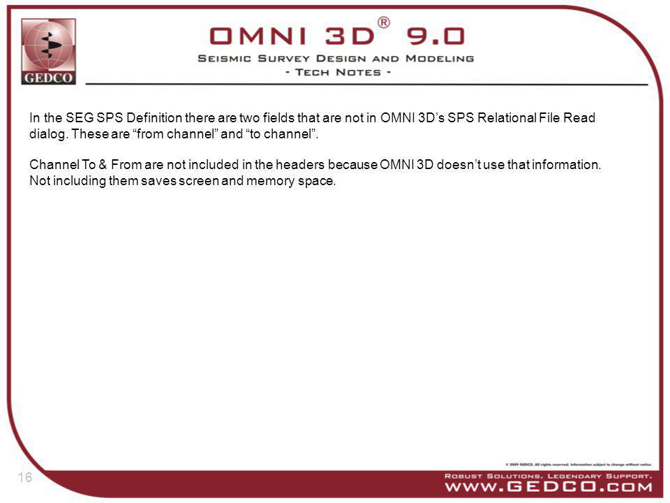 In the SEG SPS Definition there are two fields that are not in OMNI 3D's SPS Relational File Read dialog. These are from channel and to channel .