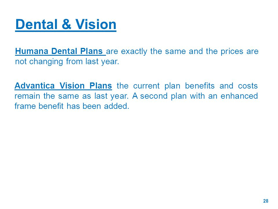 Dental & Vision Humana Dental Plans are exactly the same and the prices are not changing from last year.