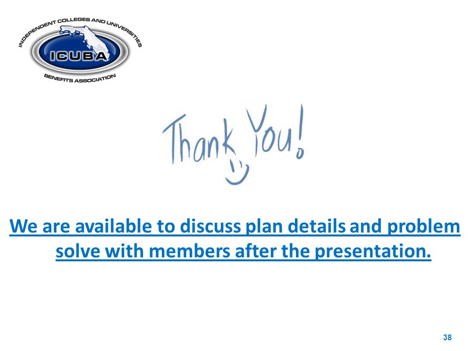 We are available to discuss plan details and problem solve with members after the presentation.
