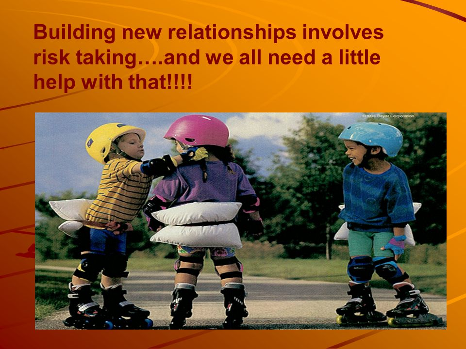 Building new relationships involves risk taking…