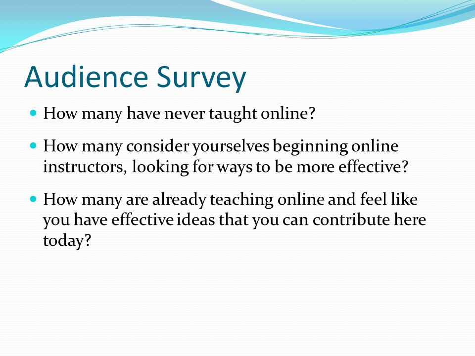 Audience Survey How many have never taught online