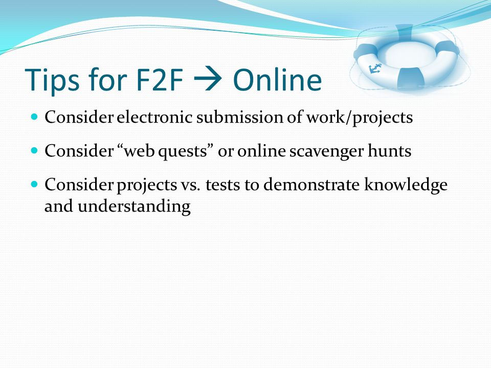 Tips for F2F  Online Consider electronic submission of work/projects