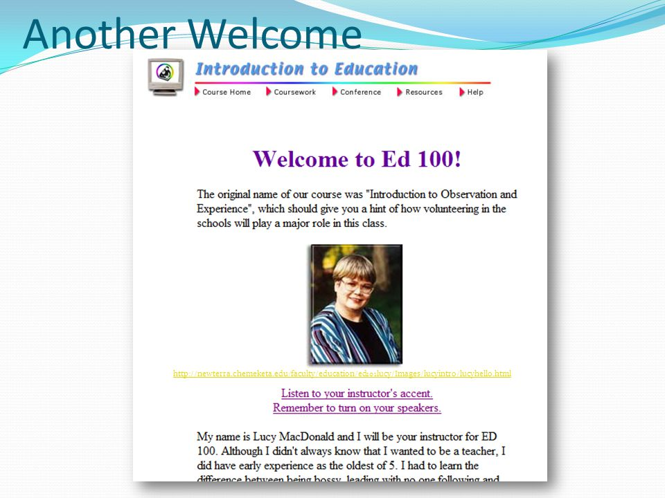 Another Welcome http://newterra.chemeketa.edu/faculty/education/ed101lucy/Images/lucyintro/lucyhello.html.