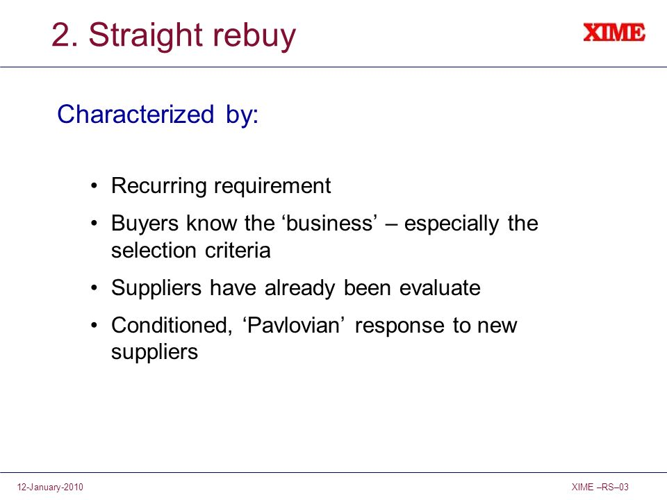 2. Straight rebuy Characterized by: Recurring requirement