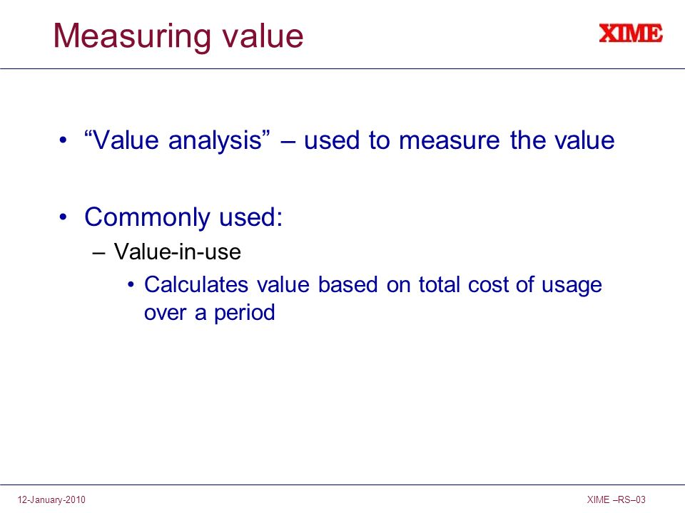 Measuring value Value analysis – used to measure the value