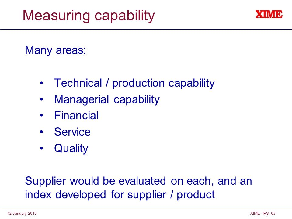 Measuring capability Many areas: Technical / production capability