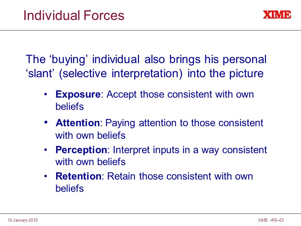 Individual Forces The 'buying' individual also brings his personal 'slant' (selective interpretation) into the picture.