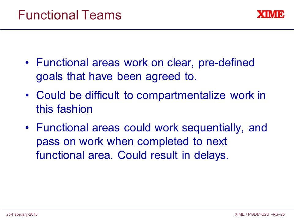 Functional Teams Functional areas work on clear, pre-defined goals that have been agreed to.