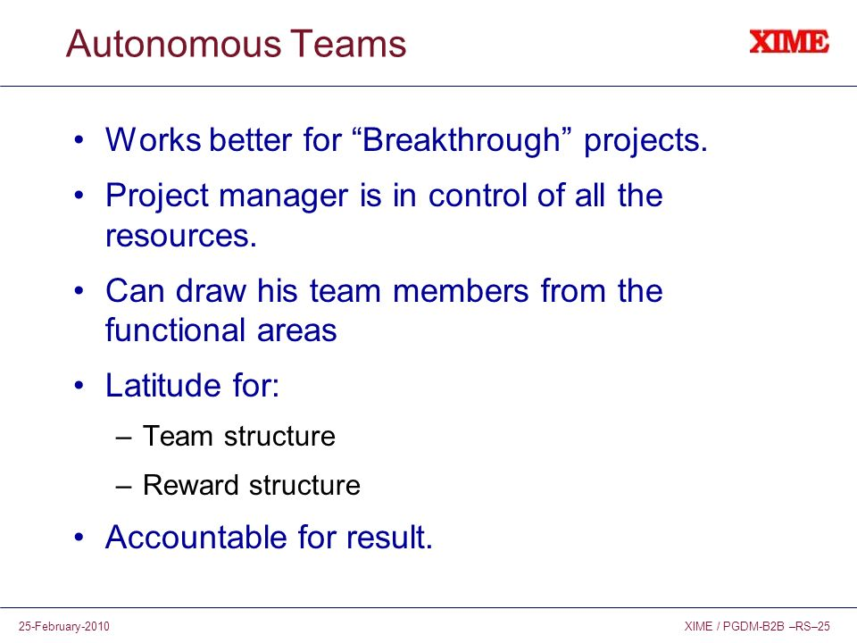Autonomous Teams Works better for Breakthrough projects.