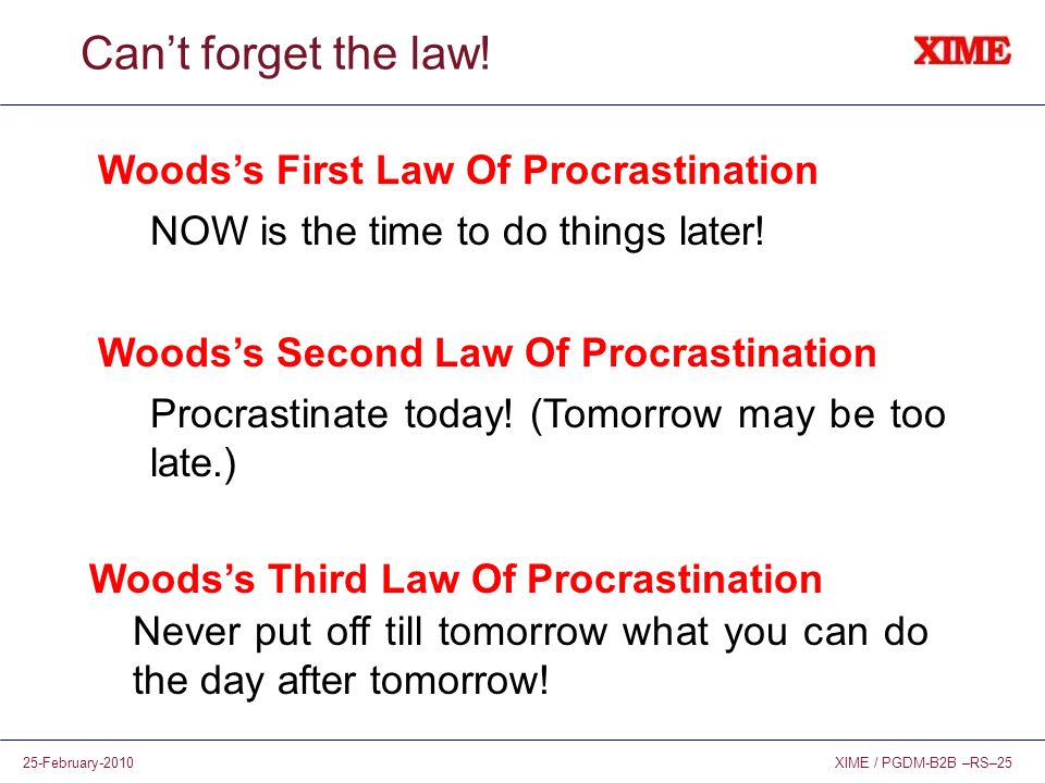 Can't forget the law! Woods's First Law Of Procrastination