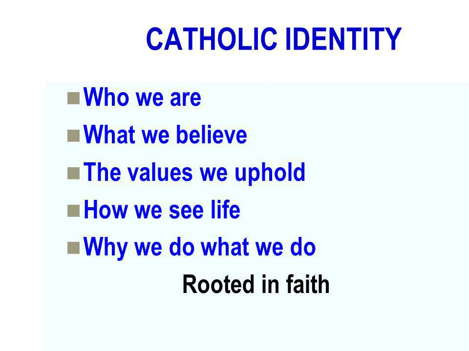 CATHOLIC IDENTITY Who we are What we believe The values we uphold