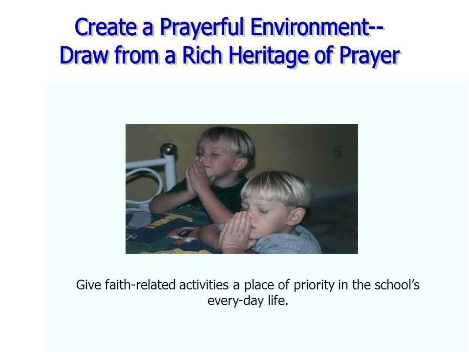 Create a Prayerful Environment-- Draw from a Rich Heritage of Prayer