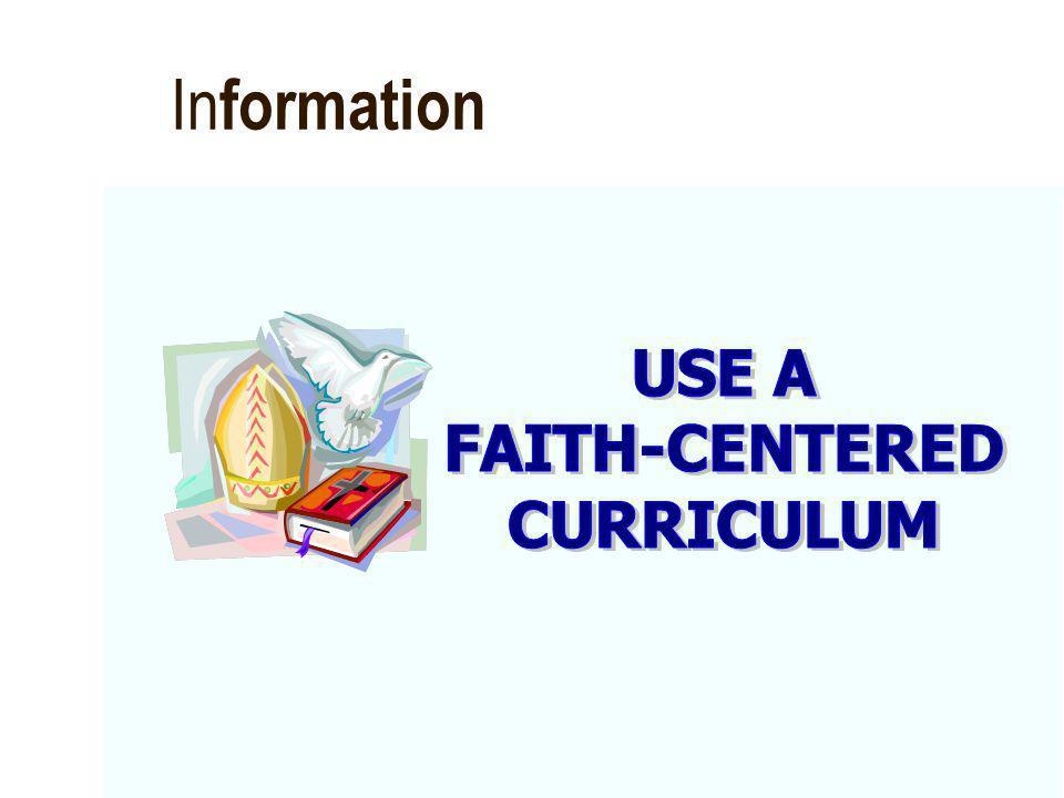 Information USE A FAITH-CENTERED CURRICULUM