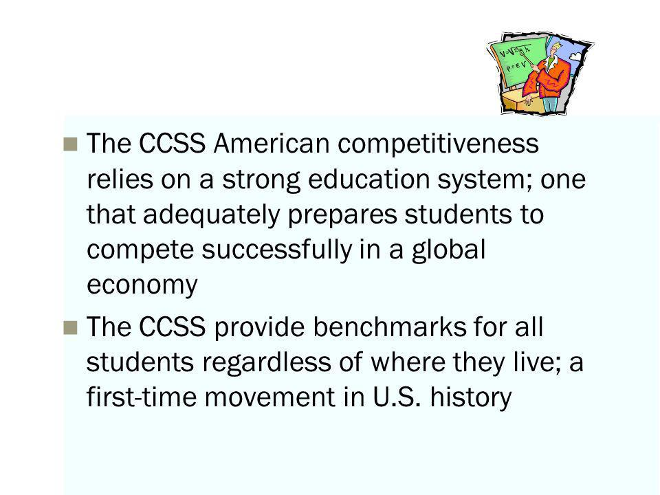 The CCSS American competitiveness relies on a strong education system; one that adequately prepares students to compete successfully in a global economy