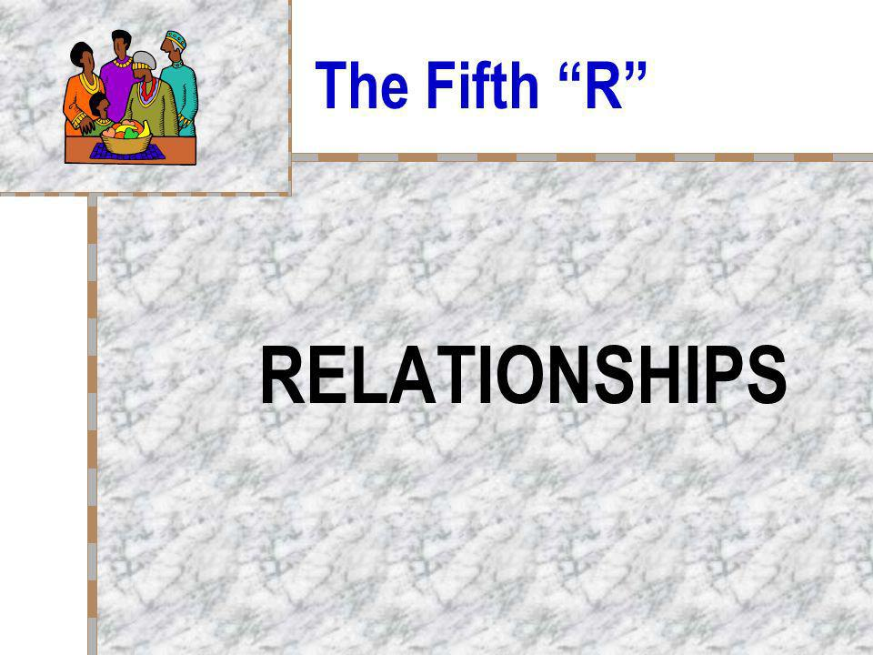 The Fifth R RELATIONSHIPS