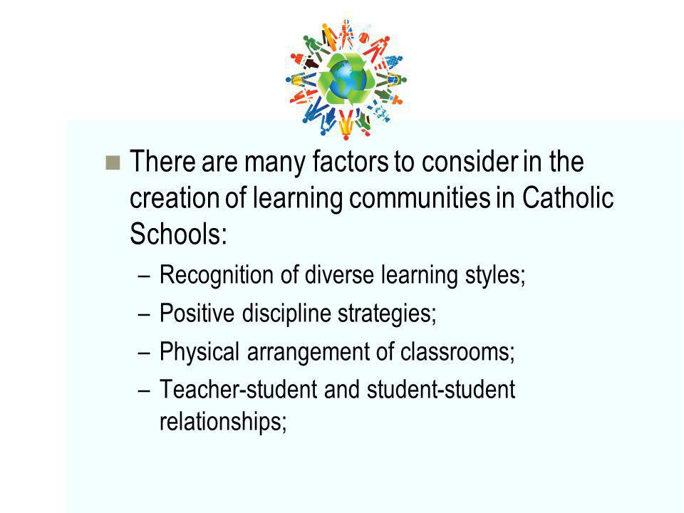 There are many factors to consider in the creation of learning communities in Catholic Schools: