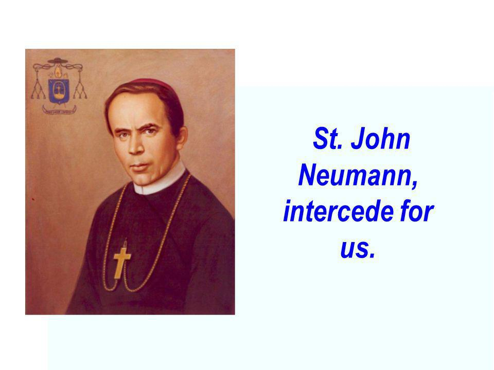 St. John Neumann, intercede for us.
