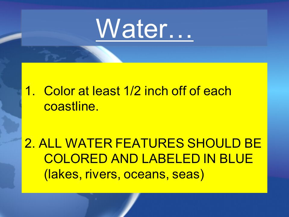 Water… Color at least 1/2 inch off of each coastline.