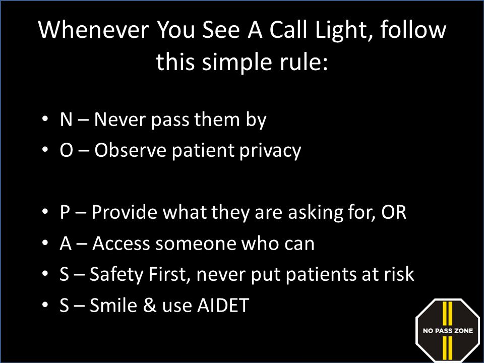 Whenever You See A Call Light, follow this simple rule: