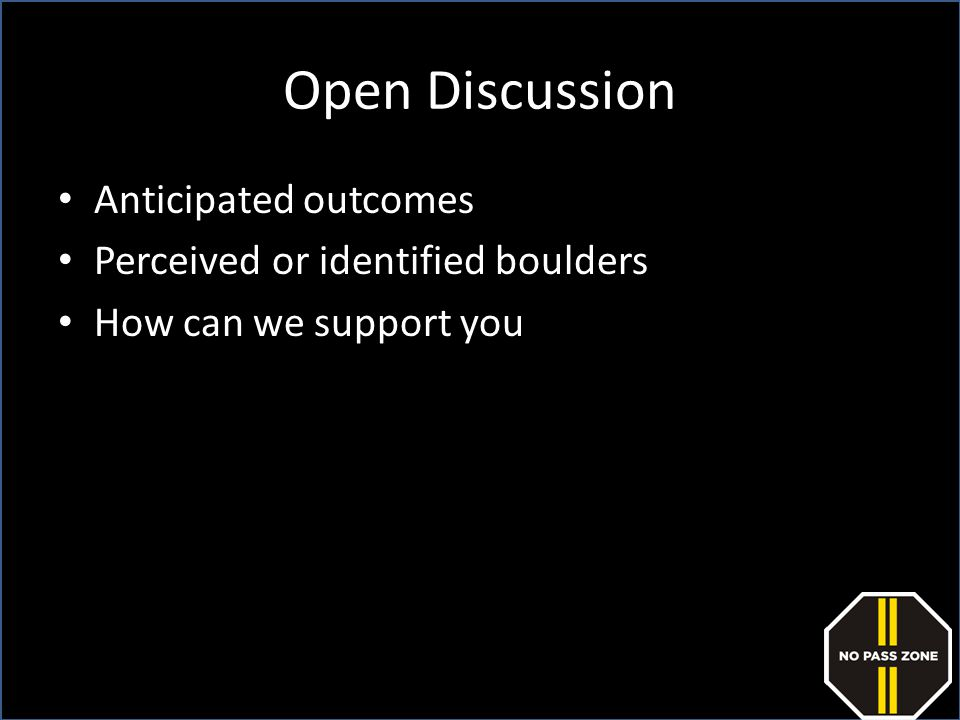 Open Discussion Anticipated outcomes Perceived or identified boulders