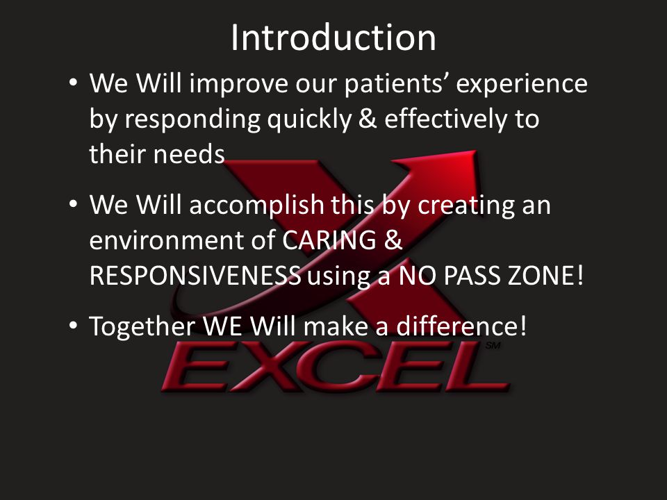 Introduction We Will improve our patients' experience by responding quickly & effectively to their needs.