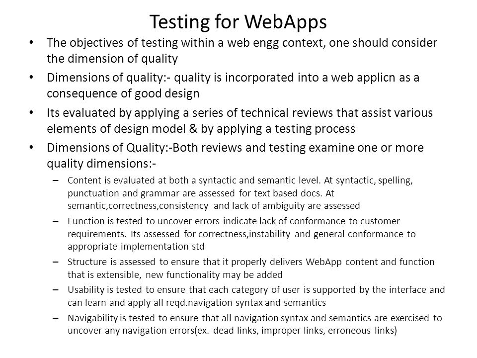 Testing for WebApps The objectives of testing within a web engg context, one should consider the dimension of quality.