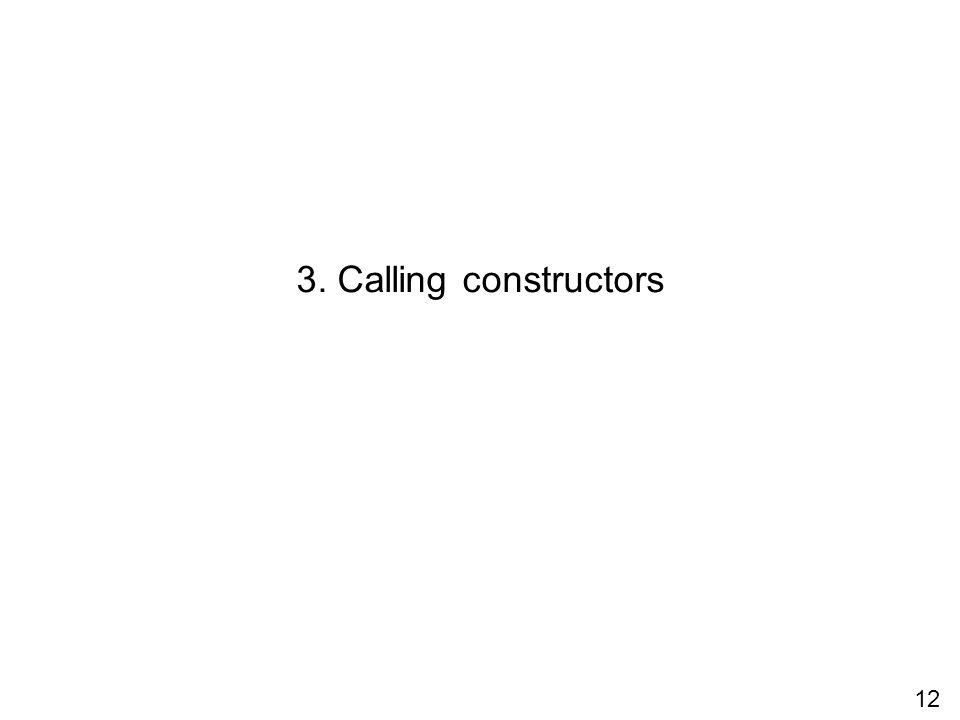 3. Calling constructors