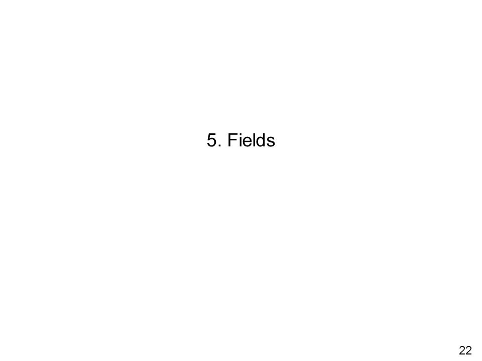 5. Fields