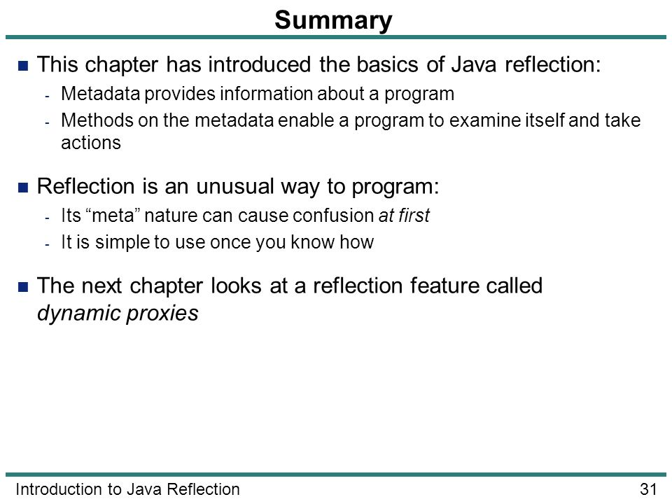 Summary This chapter has introduced the basics of Java reflection: