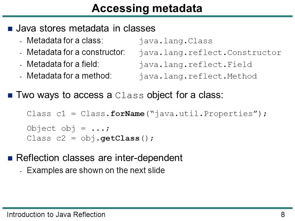 Accessing metadata Java stores metadata in classes
