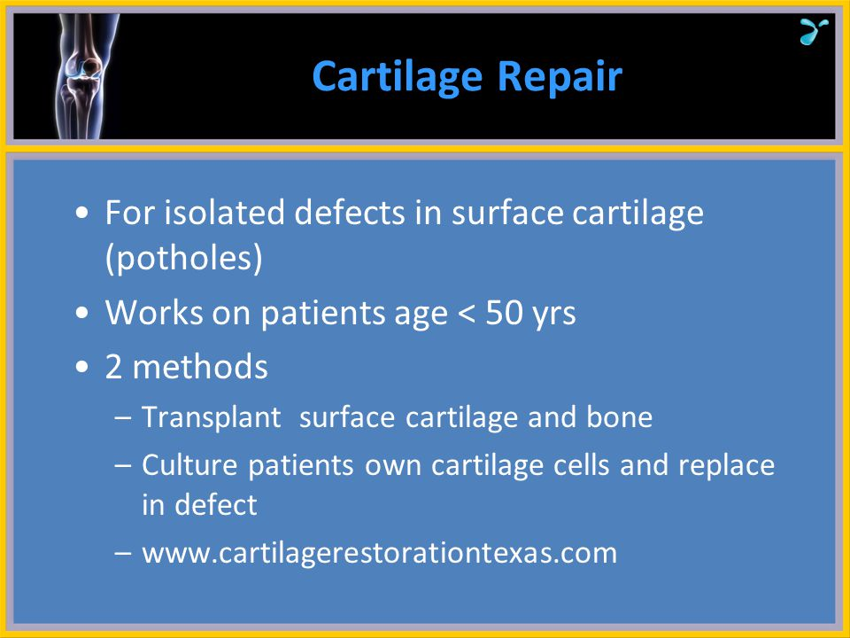 Cartilage Repair For isolated defects in surface cartilage (potholes)