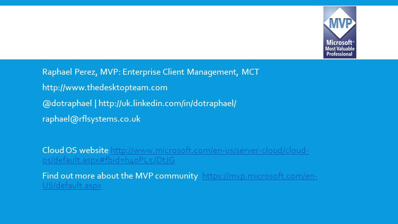 Raphael Perez, MVP: Enterprise Client Management, MCT http://www