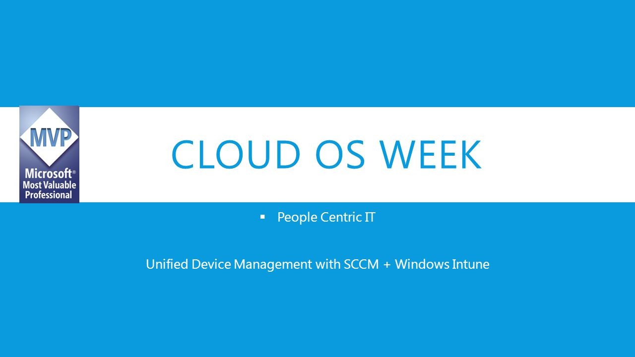 People Centric IT Unified Device Management with SCCM + Windows Intune
